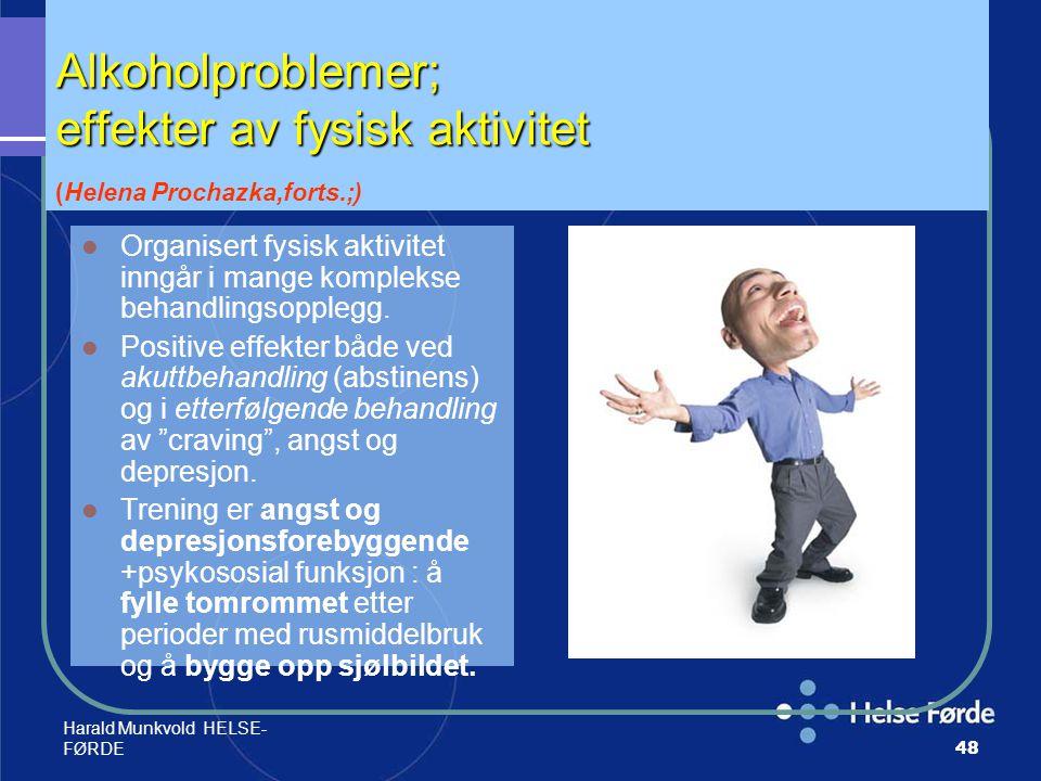 Harald Munkvold HELSE- FØRDE48 Alkoholproblemer; effekter av fysisk aktivitet Alkoholproblemer; effekter av fysisk aktivitet (Helena Prochazka,forts.;
