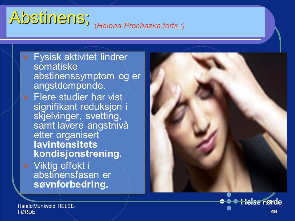 Harald Munkvold HELSE- FØRDE49 Abstinens; Abstinens; (Helena Prochazka,forts.;) Fysisk aktivitet lindrer somatiske abstinenssymptom og er angstdempend