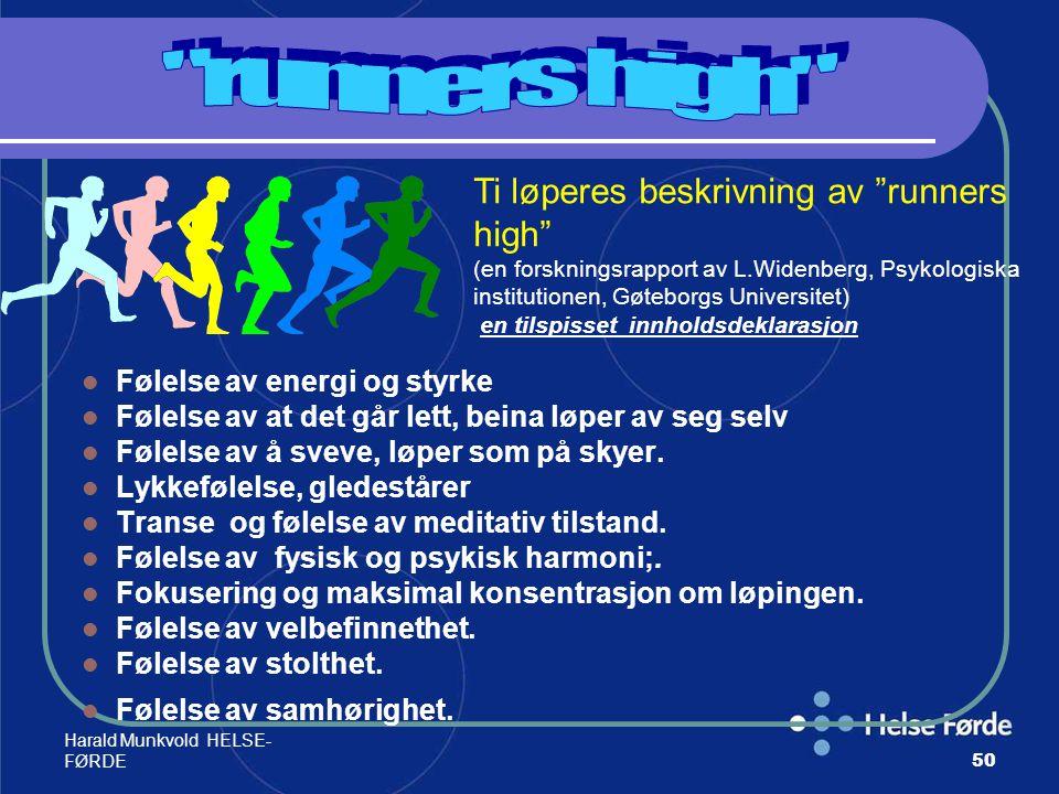 Harald Munkvold HELSE- FØRDE50 Følelse av energi og styrke Følelse av at det går lett, beina løper av seg selv Følelse av å sveve, løper som på skyer.