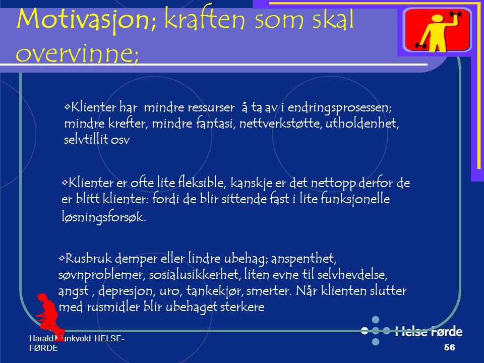 Harald Munkvold HELSE- FØRDE56 Motivasjon; kraften som skal overvinne; Klienter har mindre ressurser å ta av i endringsprosessen; mindre krefter, mind
