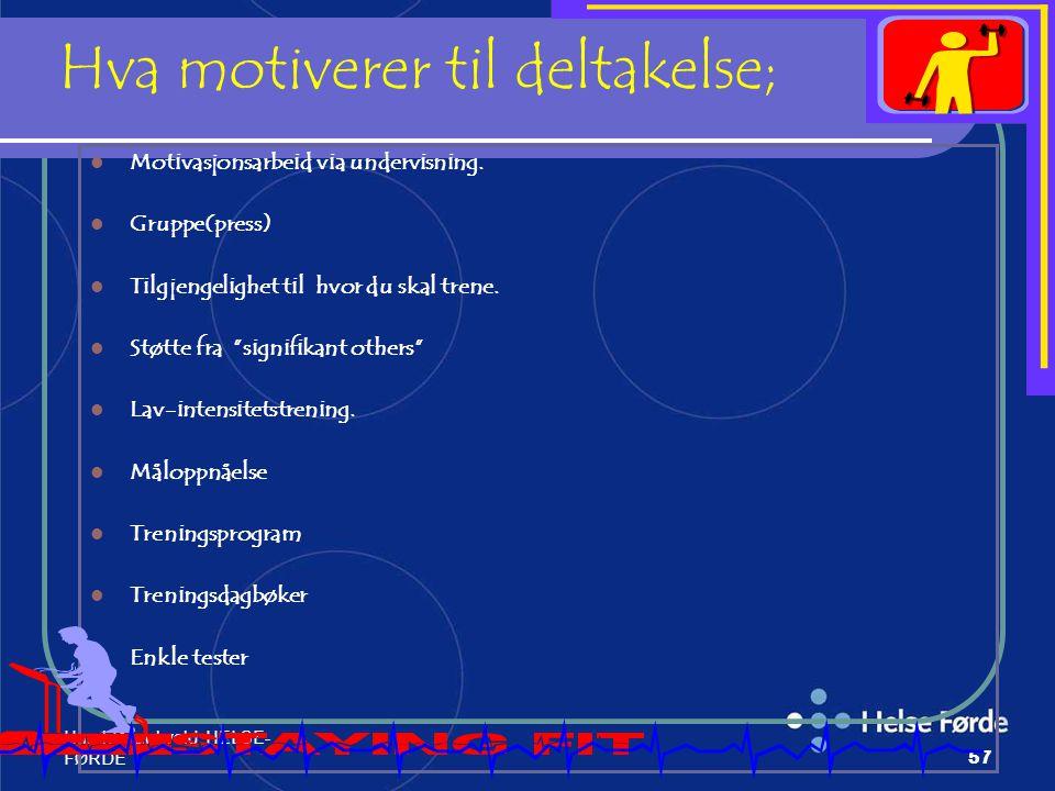 Harald Munkvold HELSE- FØRDE57 Hva motiverer til deltakelse; Motivasjonsarbeid via undervisning. Gruppe(press) Tilgjengelighet til hvor du skal trene.