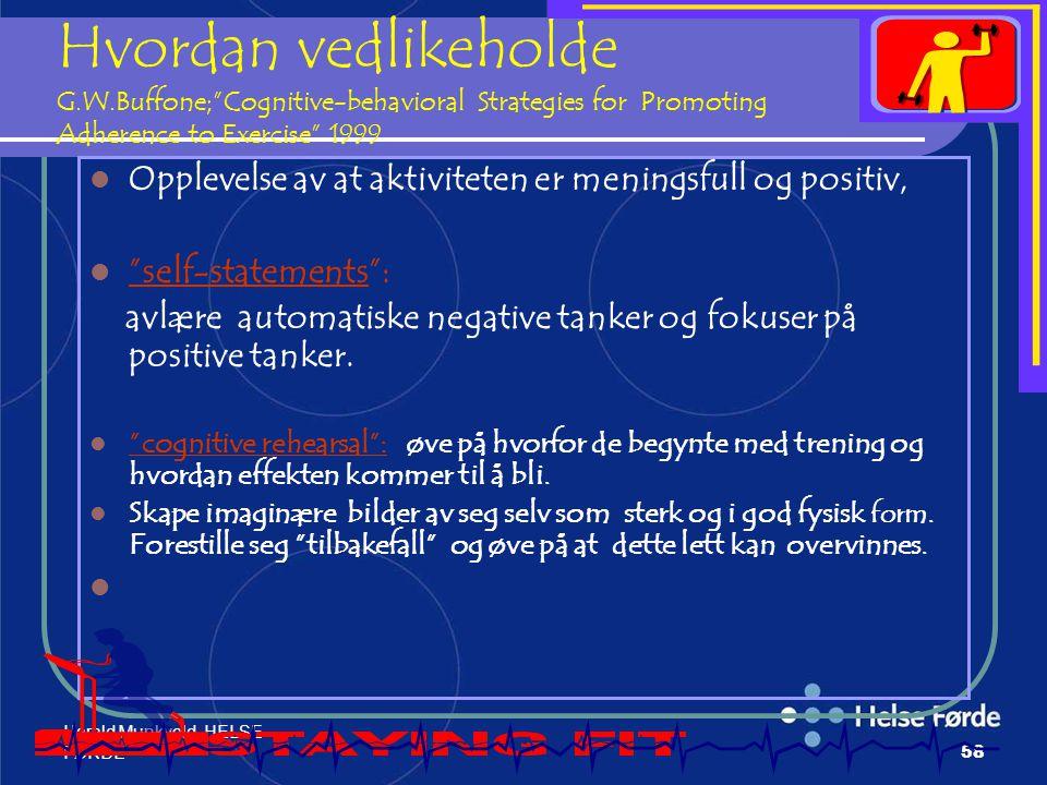 "Harald Munkvold HELSE- FØRDE58 Hvordan vedlikeholde G.W.Buffone;""Cognitive-behavioral Strategies for Promoting Adherence to Exercise"" 1999 Opplevelse"