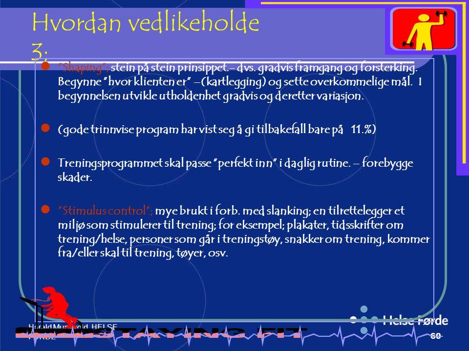 """Harald Munkvold HELSE- FØRDE60 Hvordan vedlikeholde 3; """"Shaping""""; stein på stein prinsippet.- dvs. gradvis framgang og forsterking. Begynne """"hvor klie"""