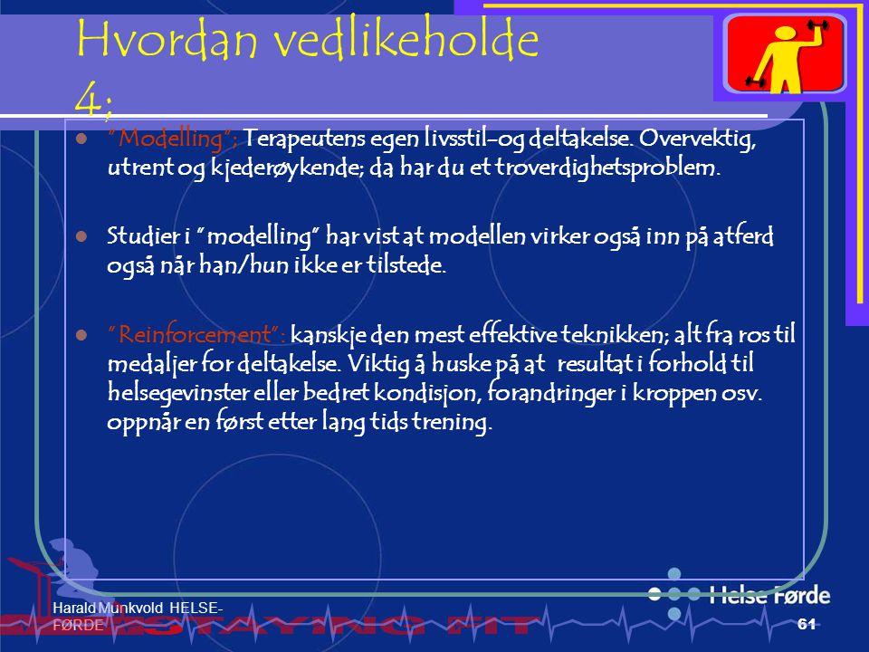 """Harald Munkvold HELSE- FØRDE61 Hvordan vedlikeholde 4; """"Modelling""""; Terapeutens egen livsstil-og deltakelse. Overvektig, utrent og kjederøykende; da h"""