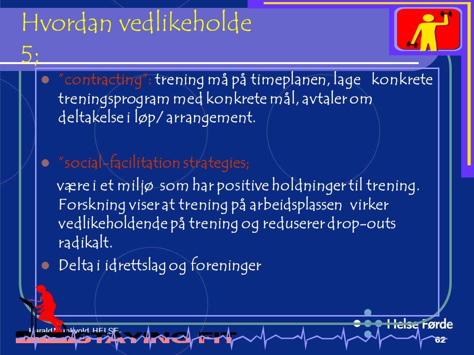 """Harald Munkvold HELSE- FØRDE62 Hvordan vedlikeholde 5 ; """"contracting"""": trening må på timeplanen, lage konkrete treningsprogram med konkrete mål, avtal"""