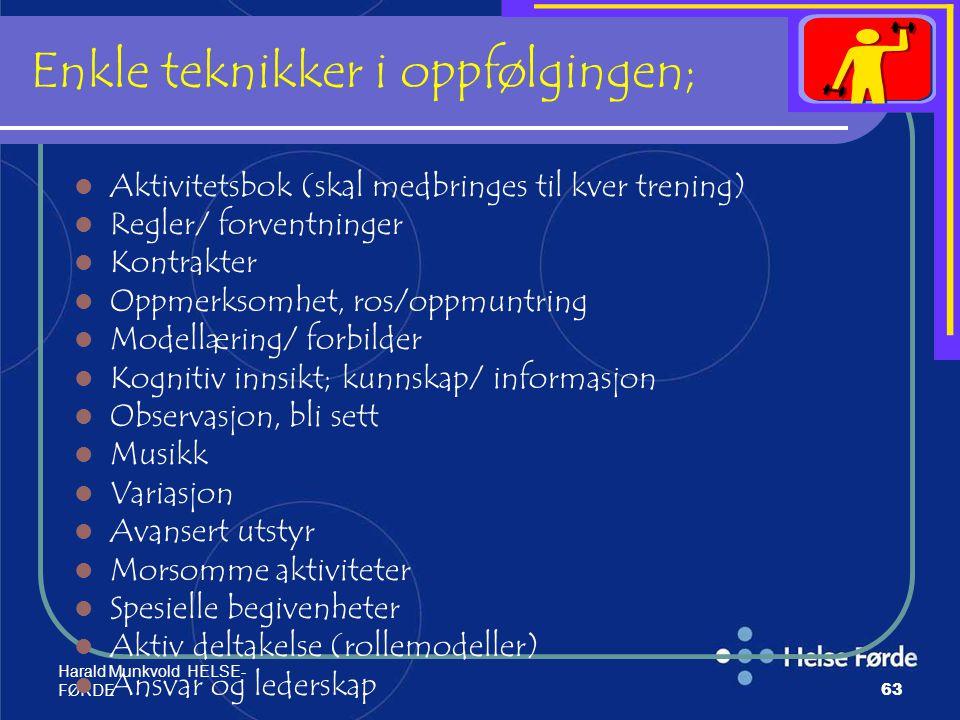 Harald Munkvold HELSE- FØRDE63 Enkle teknikker i oppfølgingen; Aktivitetsbok (skal medbringes til kver trening) Regler/ forventninger Kontrakter Oppme