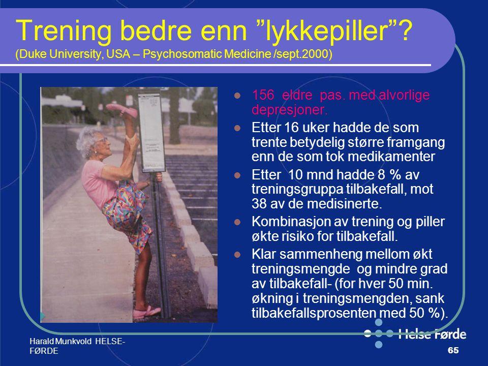 """Harald Munkvold HELSE- FØRDE65 Trening bedre enn """"lykkepiller""""? (Duke University, USA – Psychosomatic Medicine /sept.2000) 156 eldre pas. med alvorlig"""