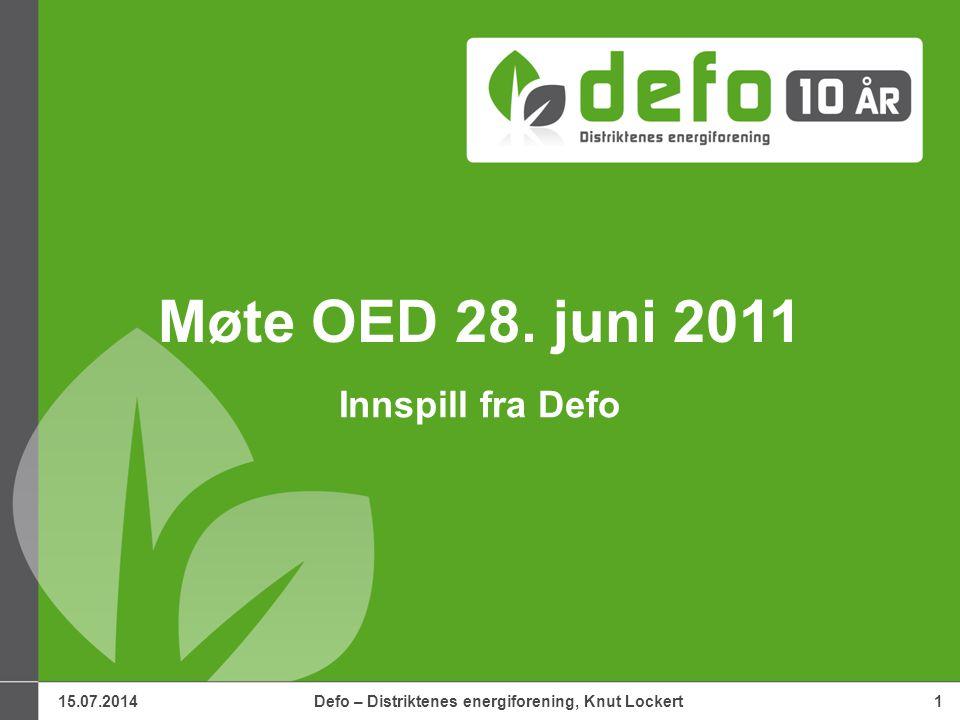 15.07.2014Defo – Distriktenes energiforening, Knut Lockert1 Møte OED 28.