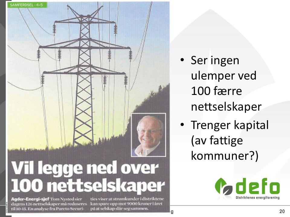 15.07.2014Defo – Distriktenes energiforening20 Ser ingen ulemper ved 100 færre nettselskaper Trenger kapital (av fattige kommuner?)