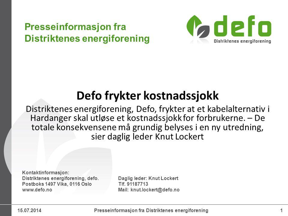 15.07.2014Presseinformasjon fra Distriktenes energiforening1 Kontaktinformasjon: Distriktenes energiforening, defo.