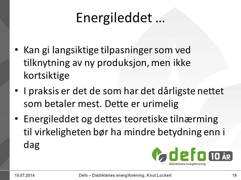15.07.2014Defo – Distriktenes energiforening, Knut Lockert19 Energileddet … Kan gi langsiktige tilpasninger som ved tilknytning av ny produksjon, men ikke kortsiktige I praksis er det de som har det dårligste nettet som betaler mest.