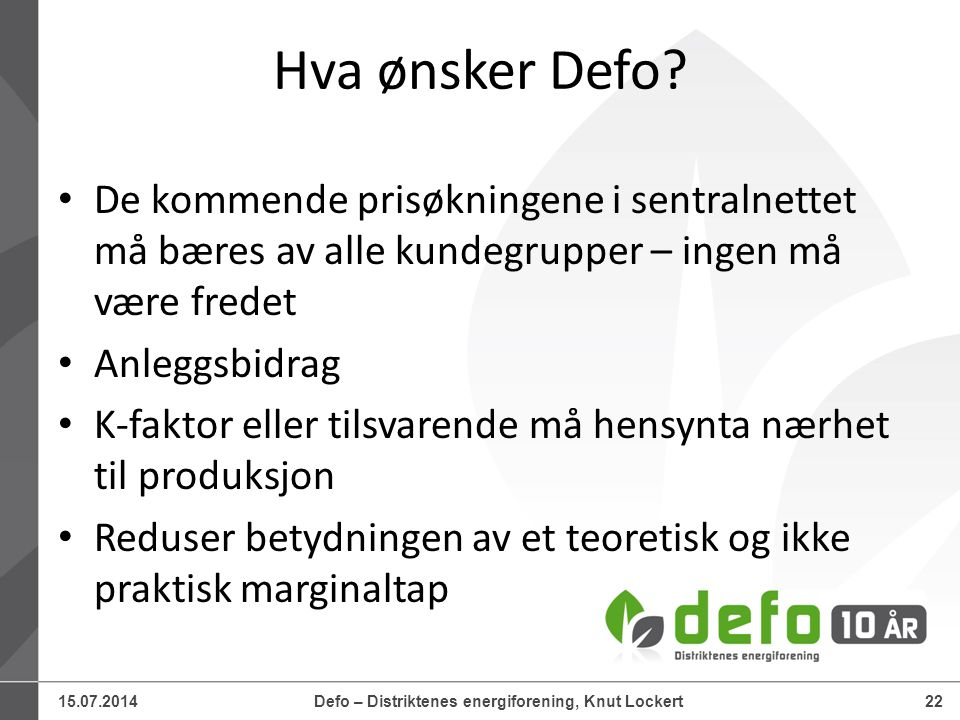 15.07.2014Defo – Distriktenes energiforening, Knut Lockert22 Hva ønsker Defo.