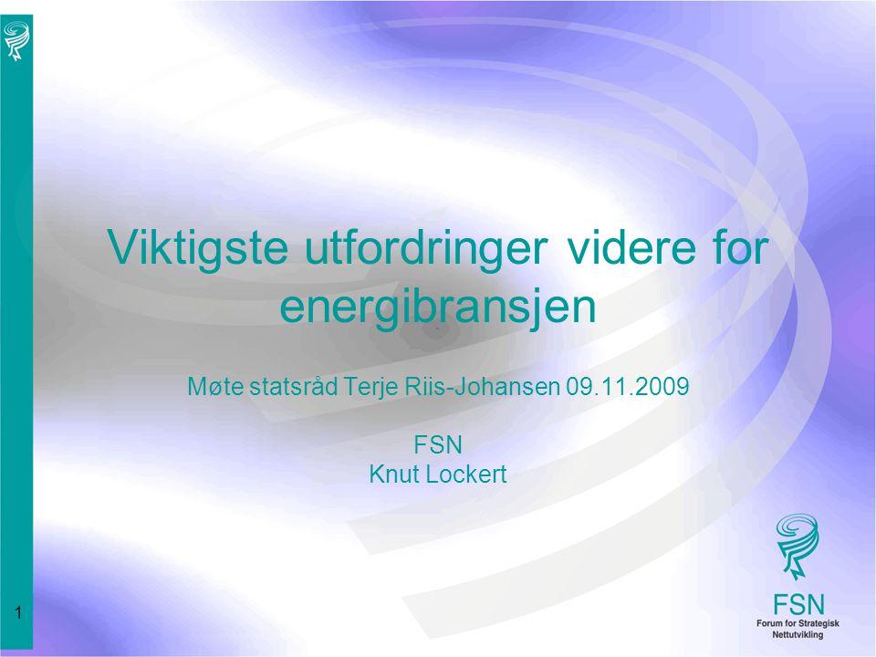 1 Viktigste utfordringer videre for energibransjen Møte statsråd Terje Riis-Johansen 09.11.2009 FSN Knut Lockert