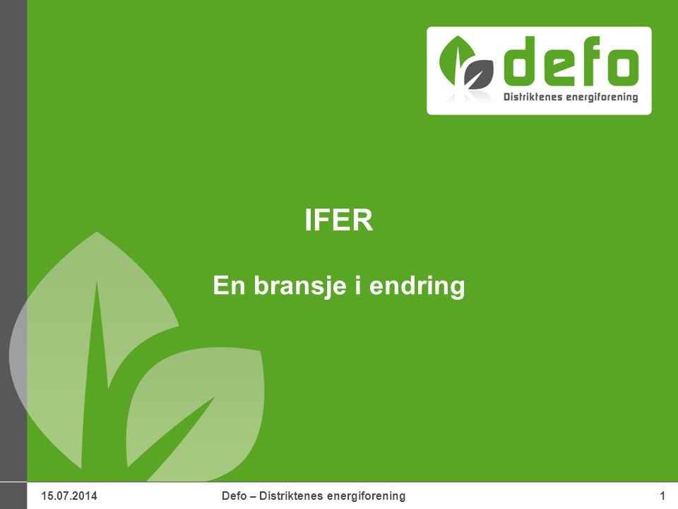 15.07.2014Defo – Distriktenes energiforening1 IFER En bransje i endring