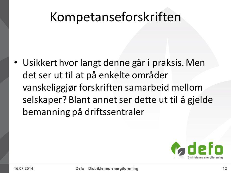 15.07.2014Defo – Distriktenes energiforening12 Kompetanseforskriften Usikkert hvor langt denne går i praksis. Men det ser ut til at på enkelte områder