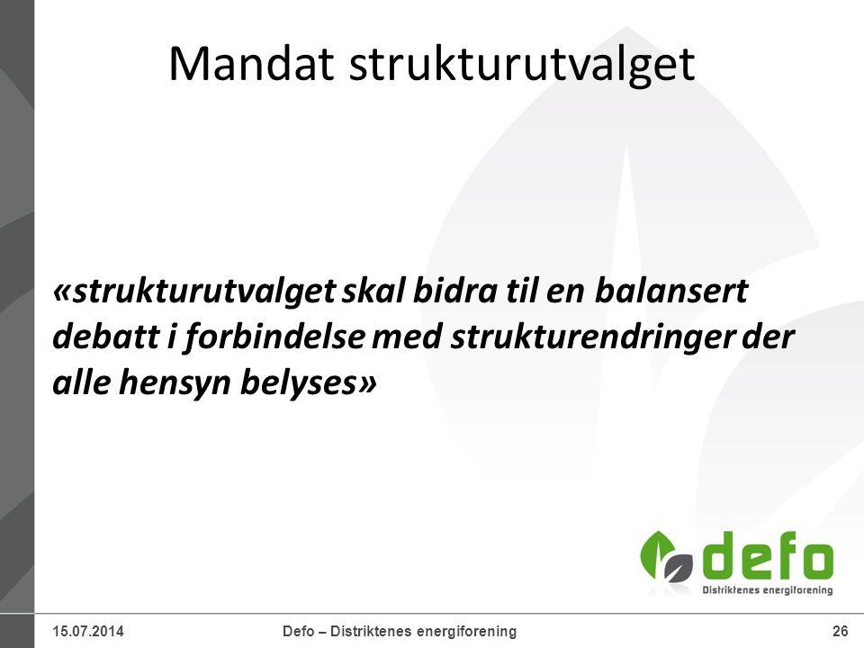 15.07.2014Defo – Distriktenes energiforening26 Mandat strukturutvalget «strukturutvalget skal bidra til en balansert debatt i forbindelse med struktur