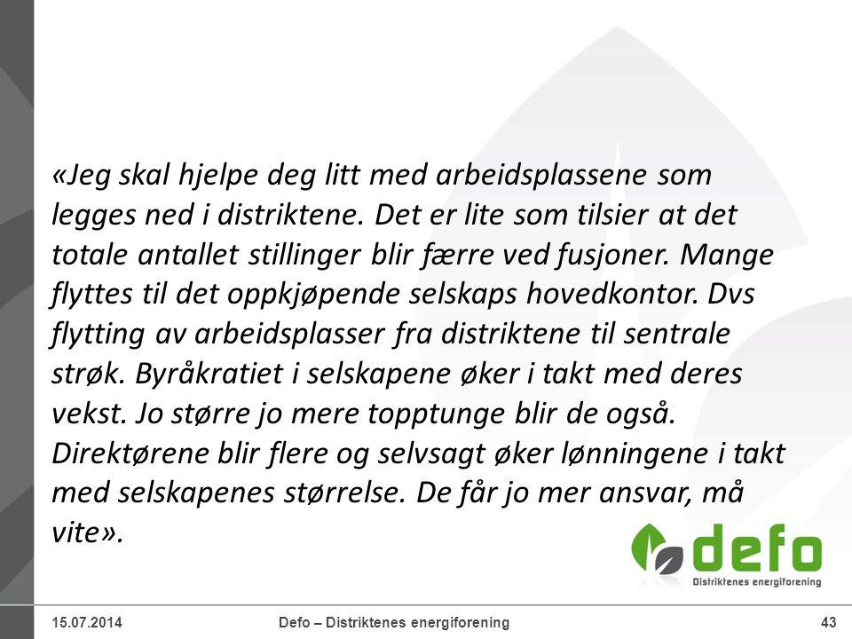 15.07.2014Defo – Distriktenes energiforening43 «Jeg skal hjelpe deg litt med arbeidsplassene som legges ned i distriktene. Det er lite som tilsier at