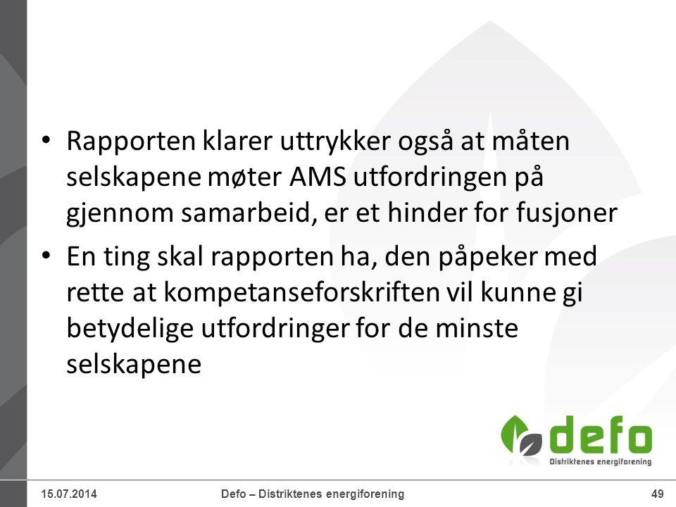 15.07.2014Defo – Distriktenes energiforening49 Rapporten klarer uttrykker også at måten selskapene møter AMS utfordringen på gjennom samarbeid, er et