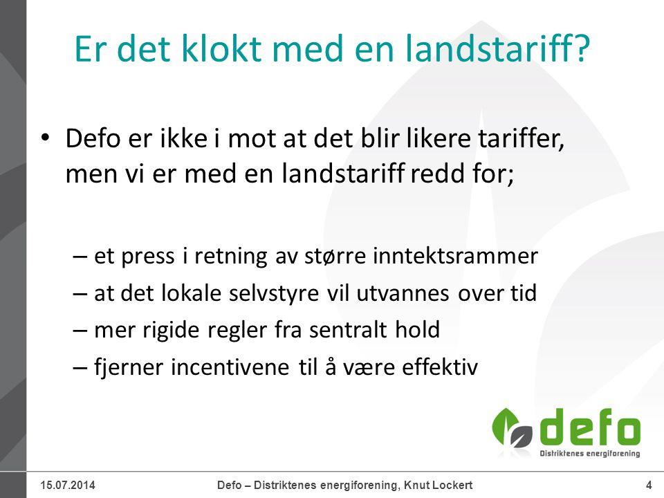 15.07.2014Defo – Distriktenes energiforening, Knut Lockert5 Landstariff = høyere rammer.