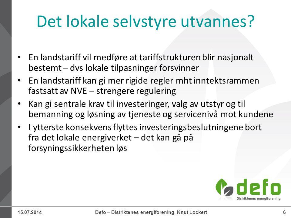 15.07.2014Defo – Distriktenes energiforening, Knut Lockert6 Det lokale selvstyre utvannes.