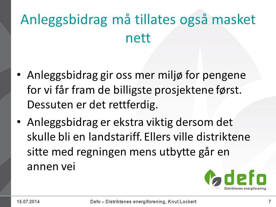 15.07.2014Defo – Distriktenes energiforening, Knut Lockert7 Anleggsbidrag må tillates også masket nett Anleggsbidrag gir oss mer miljø for pengene for vi får fram de billigste prosjektene først.
