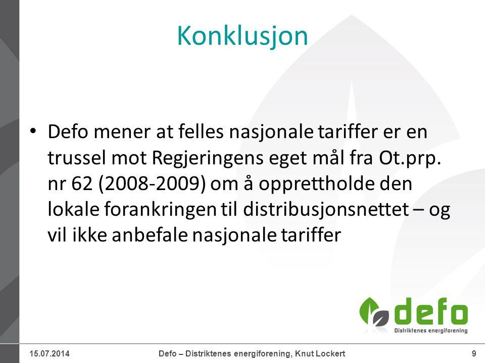 15.07.2014Defo – Distriktenes energiforening, Knut Lockert9 Konklusjon Defo mener at felles nasjonale tariffer er en trussel mot Regjeringens eget mål fra Ot.prp.