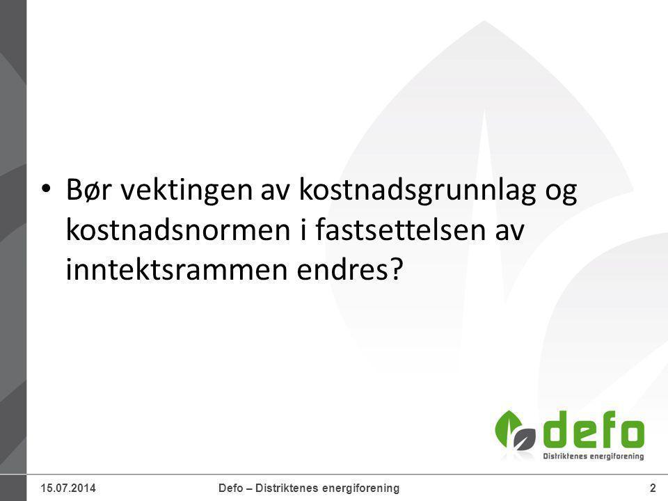 15.07.2014Defo – Distriktenes energiforening2 Bør vektingen av kostnadsgrunnlag og kostnadsnormen i fastsettelsen av inntektsrammen endres
