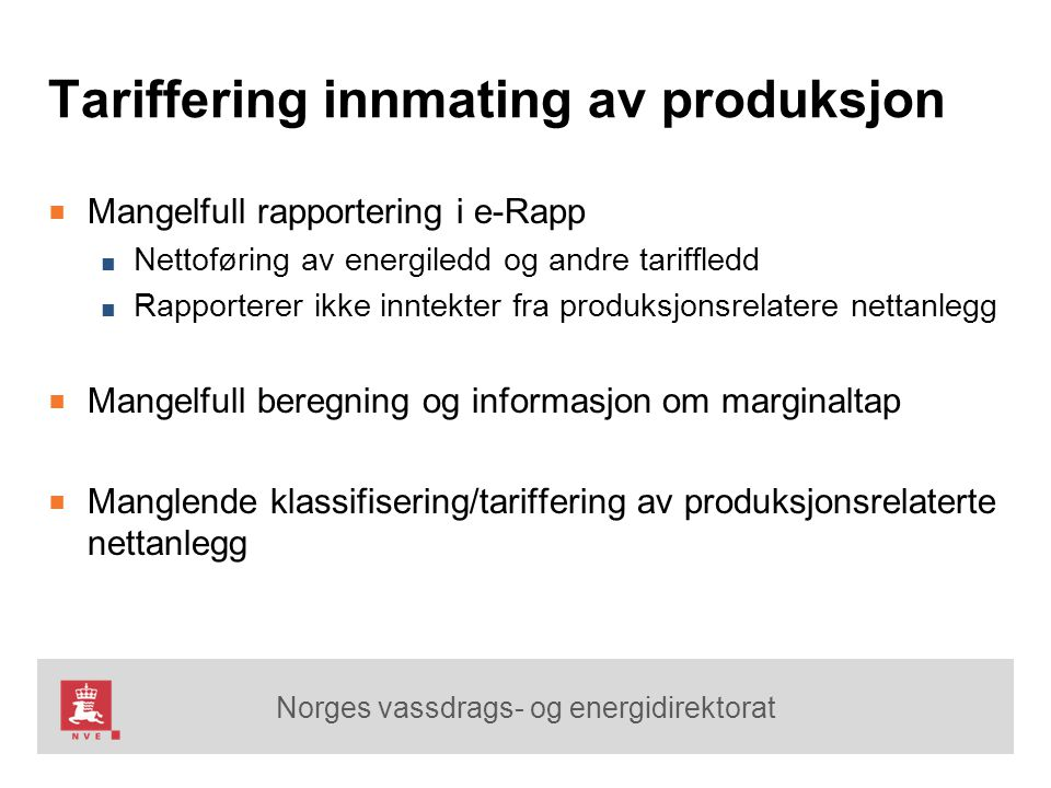 Norges vassdrags- og energidirektorat Tariffering innmating av produksjon ■ Mangelfull rapportering i e-Rapp ■ Nettoføring av energiledd og andre tari