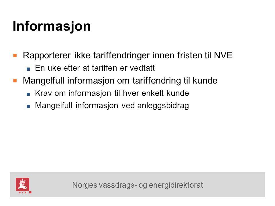 Norges vassdrags- og energidirektorat Informasjon ■ Rapporterer ikke tariffendringer innen fristen til NVE ■ En uke etter at tariffen er vedtatt ■ Man