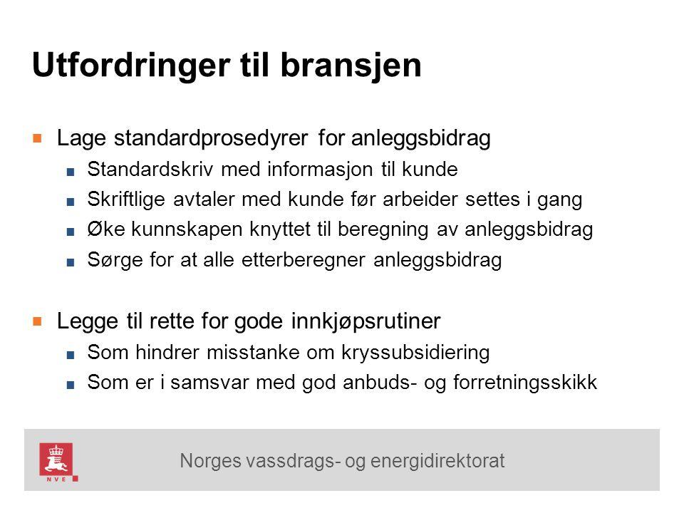 Norges vassdrags- og energidirektorat Utfordringer til bransjen ■ Lage standardprosedyrer for anleggsbidrag ■ Standardskriv med informasjon til kunde