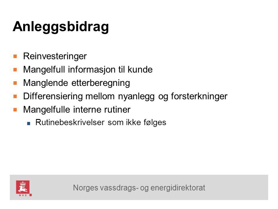 Norges vassdrags- og energidirektorat Anleggsbidrag ■ Reinvesteringer ■ Mangelfull informasjon til kunde ■ Manglende etterberegning ■ Differensiering