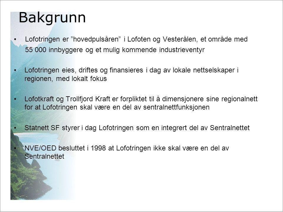Lofotringen er hovedpulsåren i Lofoten og Vesterålen, et område med 55 000 innbyggere og et mulig kommende industrieventyr Lofotringen eies, driftes og finansieres i dag av lokale nettselskaper i regionen, med lokalt fokus Lofotkraft og Trollfjord Kraft er forpliktet til å dimensjonere sine regionalnett for at Lofotringen skal være en del av sentralnettfunksjonen Statnett SF styrer i dag Lofotringen som en integrert del av Sentralnettet NVE/OED besluttet i 1998 at Lofotringen ikke skal være en del av Sentralnettet Bakgrunn