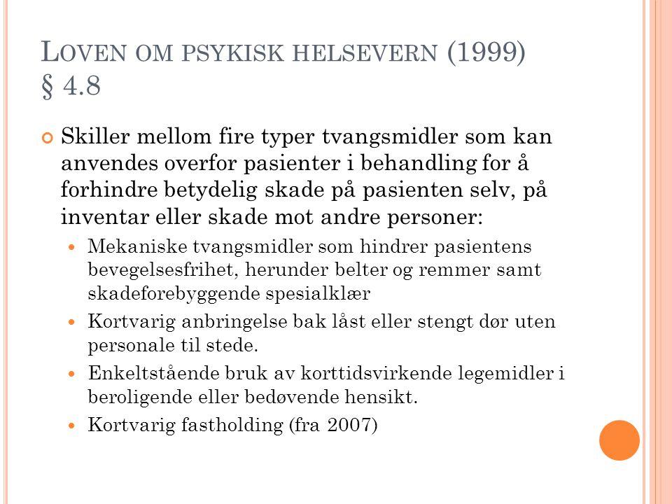 L OVEN OM PSYKISK HELSEVERN (1999) § 4.8 Skiller mellom fire typer tvangsmidler som kan anvendes overfor pasienter i behandling for å forhindre betyde