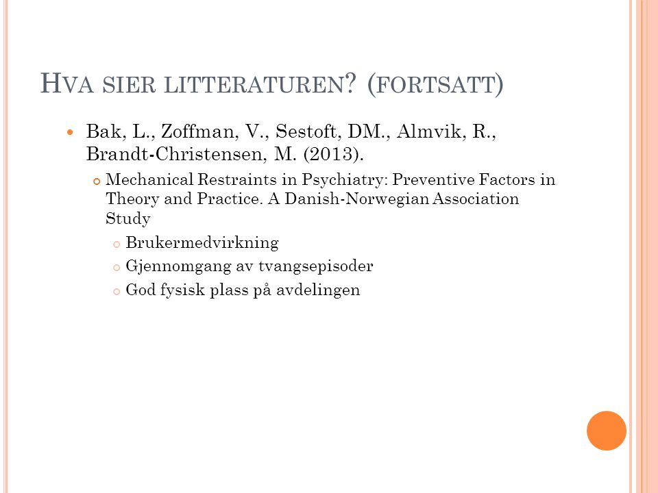 H VA SIER LITTERATUREN ? ( FORTSATT ) Bak, L., Zoffman, V., Sestoft, DM., Almvik, R., Brandt-Christensen, M. (2013). Mechanical Restraints in Psychiat