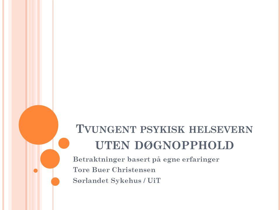 T VUNGENT PSYKISK HELSEVERN UTEN DØGNOPPHOLD Betraktninger basert på egne erfaringer Tore Buer Christensen Sørlandet Sykehus / UiT