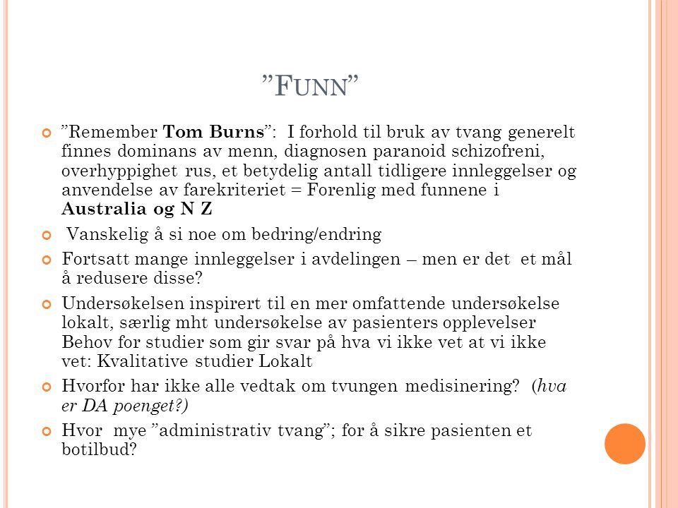 """""""F UNN """" """"Remember Tom Burns """": I forhold til bruk av tvang generelt finnes dominans av menn, diagnosen paranoid schizofreni, overhyppighet rus, et be"""