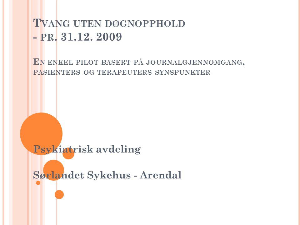 T VANG UTEN DØGNOPPHOLD - PR. 31.12. 2009 E N ENKEL PILOT BASERT PÅ JOURNALGJENNOMGANG, PASIENTERS OG TERAPEUTERS SYNSPUNKTER Psykiatrisk avdeling Sør