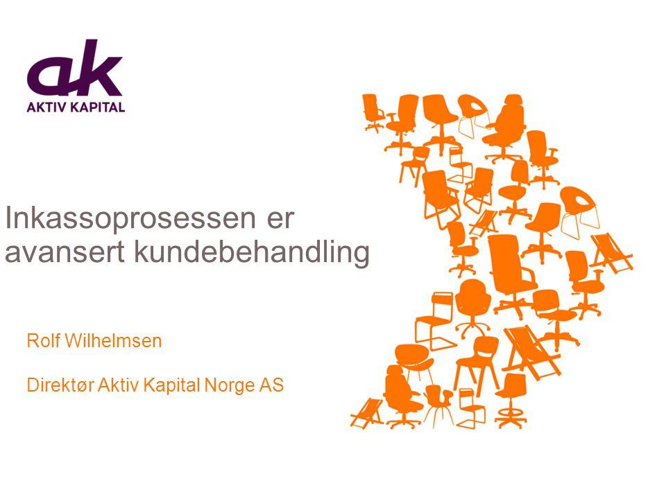 Inkassoprosessen er avansert kundebehandling Rolf Wilhelmsen Direktør Aktiv Kapital Norge AS