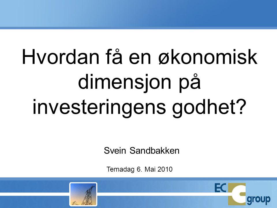 Hvordan få en økonomisk dimensjon på investeringens godhet Svein Sandbakken Temadag 6. Mai 2010