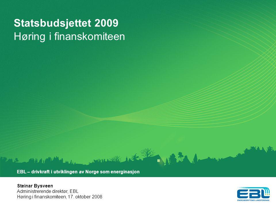 Statsbudsjettet 2009 Høring i finanskomiteen Steinar Bysveen Administrerende direktør, EBL Høring i finanskomiteen, 17.