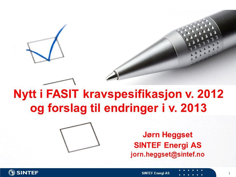 SINTEF Energi AS 1 Jørn Heggset SINTEF Energi AS jorn.heggset@sintef.no Nytt i FASIT kravspesifikasjon v.