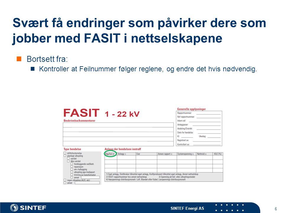 SINTEF Energi AS 6 Svært få endringer som påvirker dere som jobber med FASIT i nettselskapene Bortsett fra: Kontroller at Feilnummer følger reglene, og endre det hvis nødvendig.