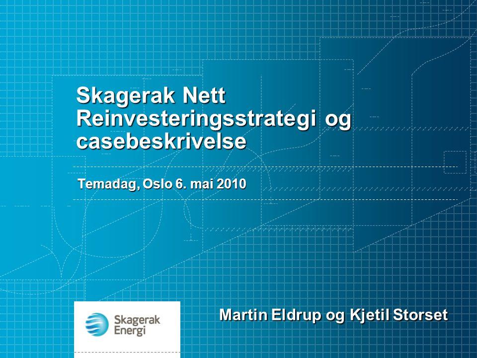 Skagerak Nett Reinvesteringsstrategi og casebeskrivelse Martin Eldrup og Kjetil Storset Temadag, Oslo 6. mai 2010