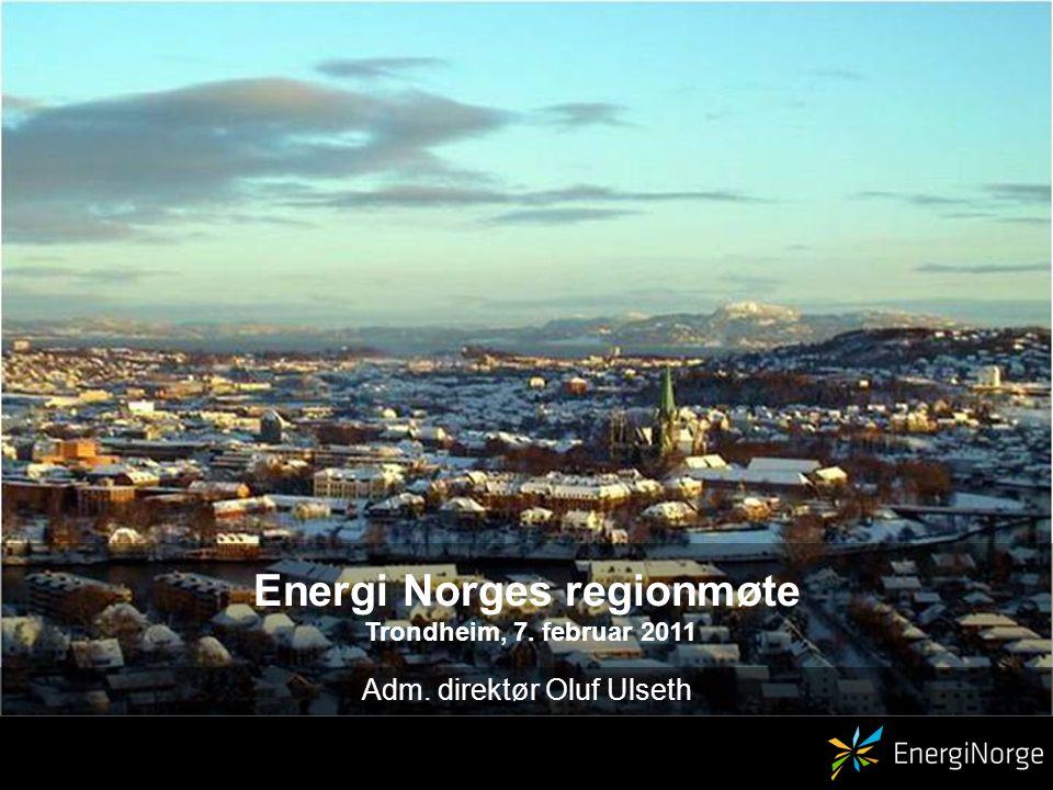 Energi Norges regionmøte Trondheim, 7. februar 2011 Adm. direktør Oluf Ulseth