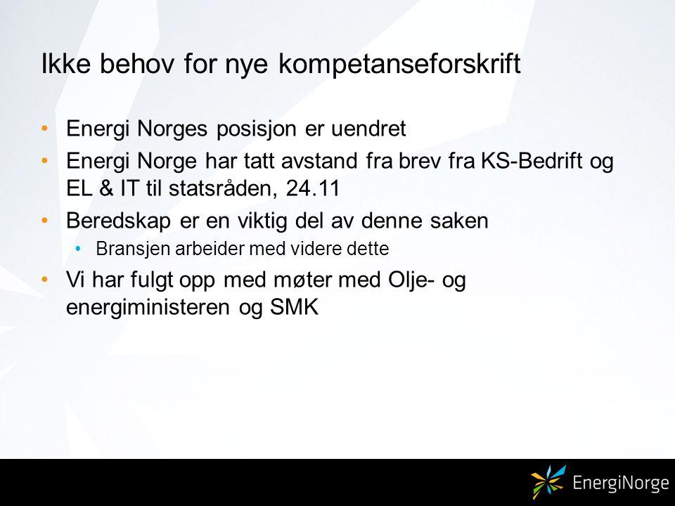 Ikke behov for nye kompetanseforskrift Energi Norges posisjon er uendret Energi Norge har tatt avstand fra brev fra KS-Bedrift og EL & IT til statsråden, 24.11 Beredskap er en viktig del av denne saken Bransjen arbeider med videre dette Vi har fulgt opp med møter med Olje- og energiministeren og SMK