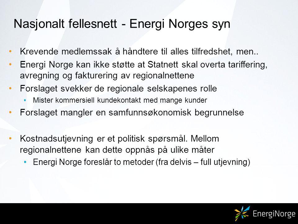 Nasjonalt fellesnett - Energi Norges syn Krevende medlemssak å håndtere til alles tilfredshet, men.. Energi Norge kan ikke støtte at Statnett skal ove