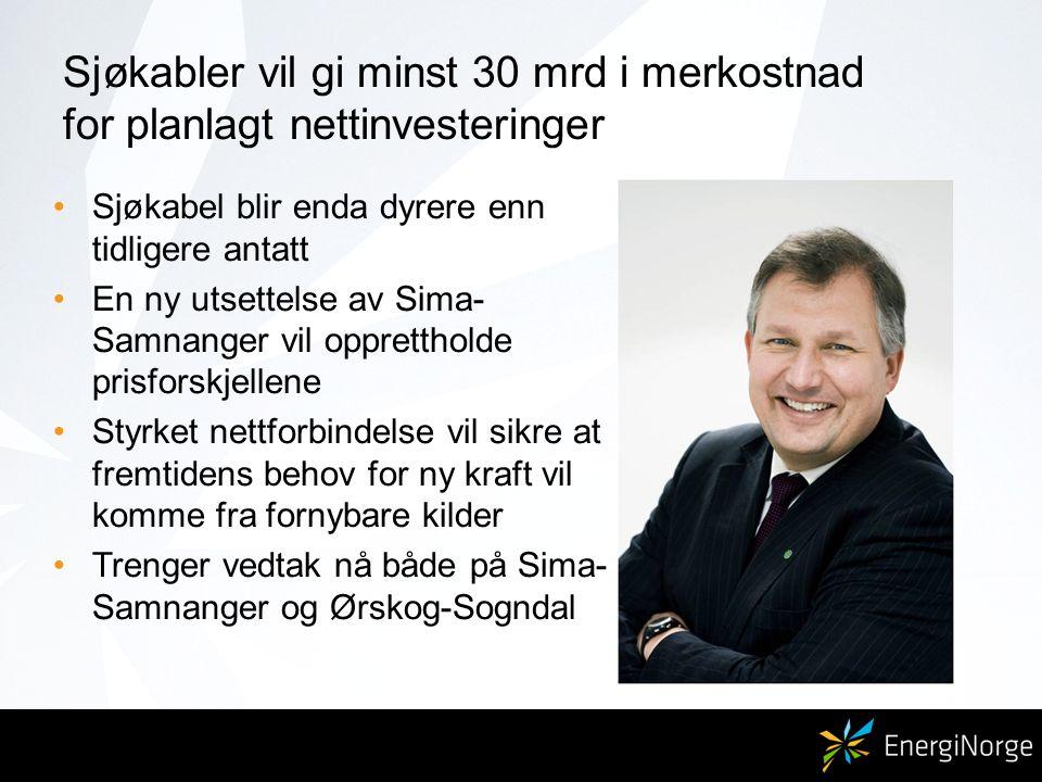 Sjøkabler vil gi minst 30 mrd i merkostnad for planlagt nettinvesteringer Sjøkabel blir enda dyrere enn tidligere antatt En ny utsettelse av Sima- Sam