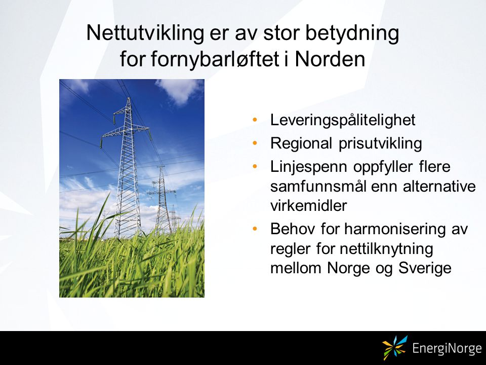 Nettutvikling er av stor betydning for fornybarløftet i Norden Leveringspålitelighet Regional prisutvikling Linjespenn oppfyller flere samfunnsmål enn alternative virkemidler Behov for harmonisering av regler for nettilknytning mellom Norge og Sverige