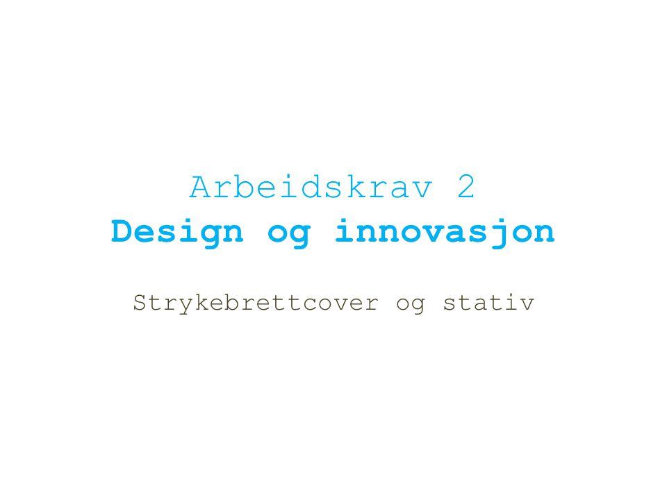 Arbeidskrav 2 Design og innovasjon Strykebrettcover og stativ