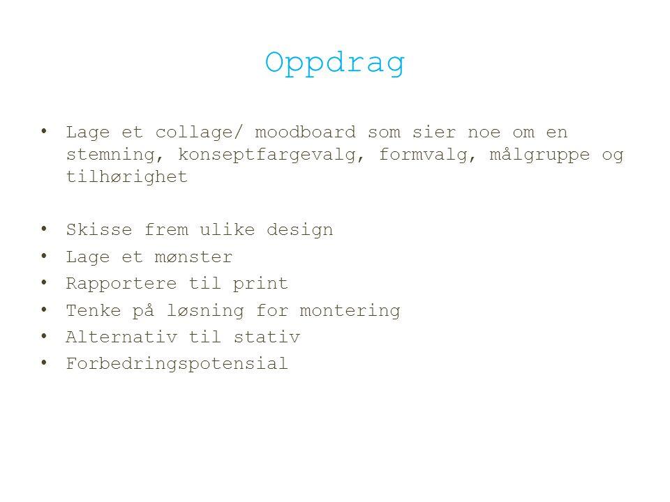 Oppdrag Lage et collage/ moodboard som sier noe om en stemning, konseptfargevalg, formvalg, målgruppe og tilhørighet Skisse frem ulike design Lage et